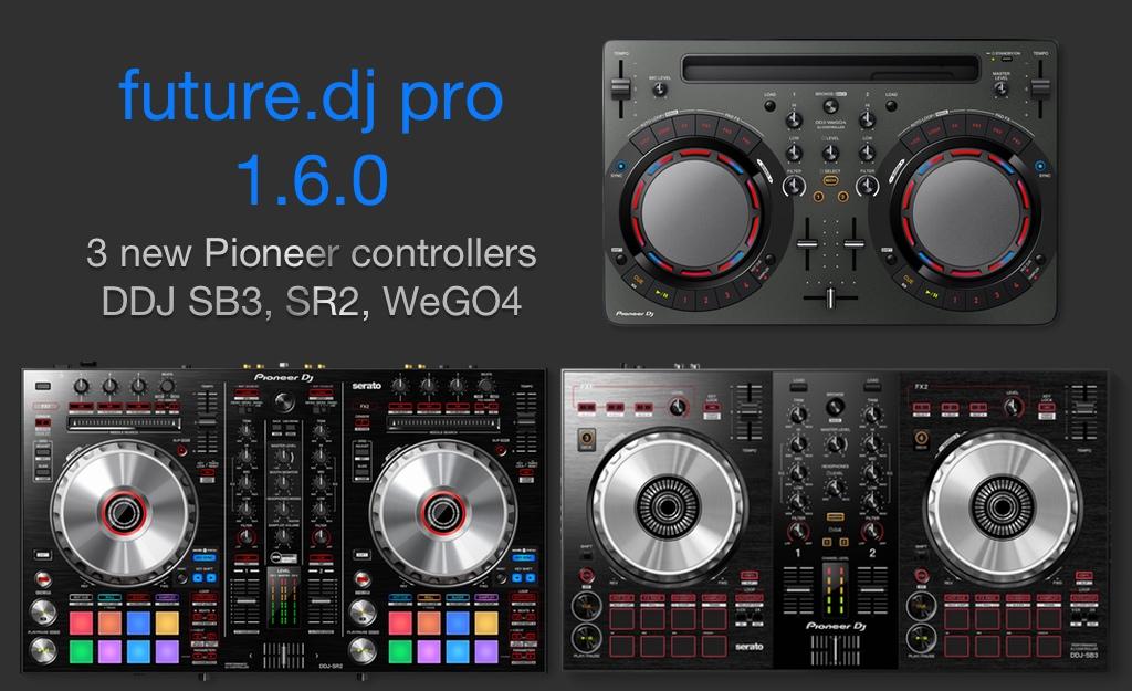 future.dj pro 1.6 with Pioneer DDJ-SB3, SR2 and WeGO4