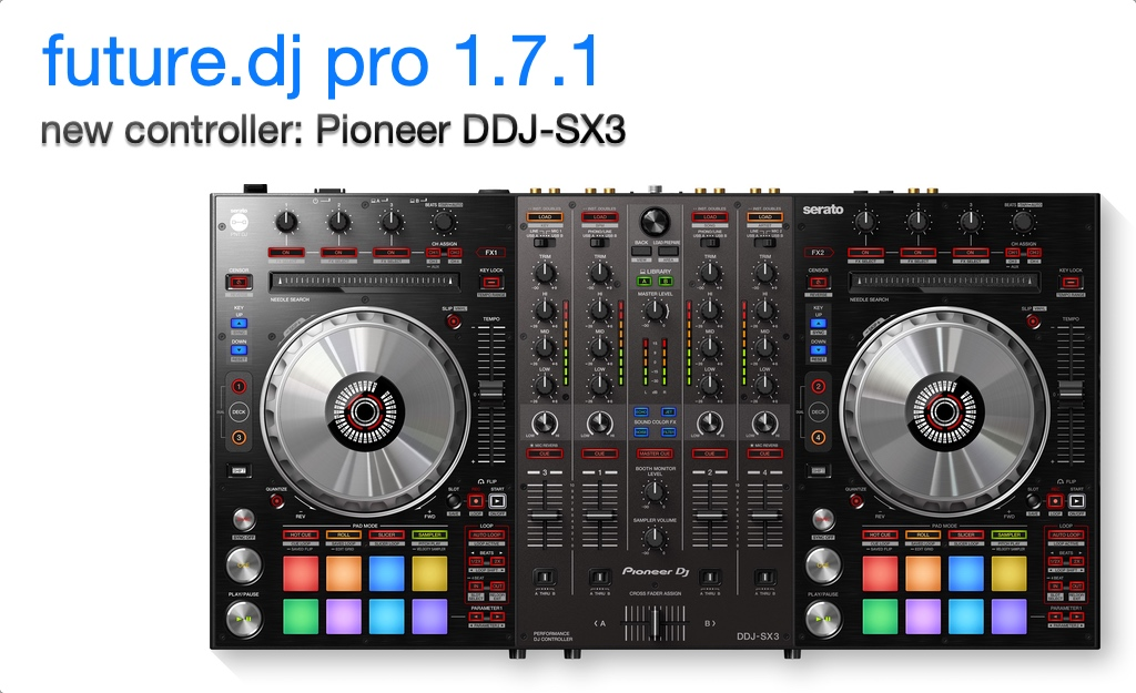 future.dj pro 1.7.1 with Pioneer DDJ SX3 support