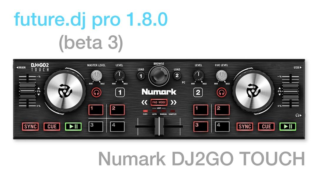 future dj pro 1.8 beta 3 and Numark DJ2GO Touch